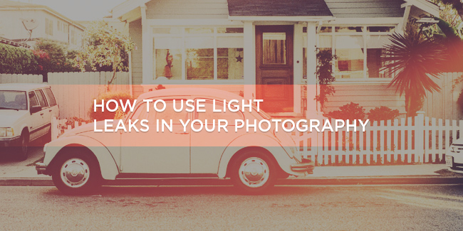 How to Use Light Leaks in Your Photography