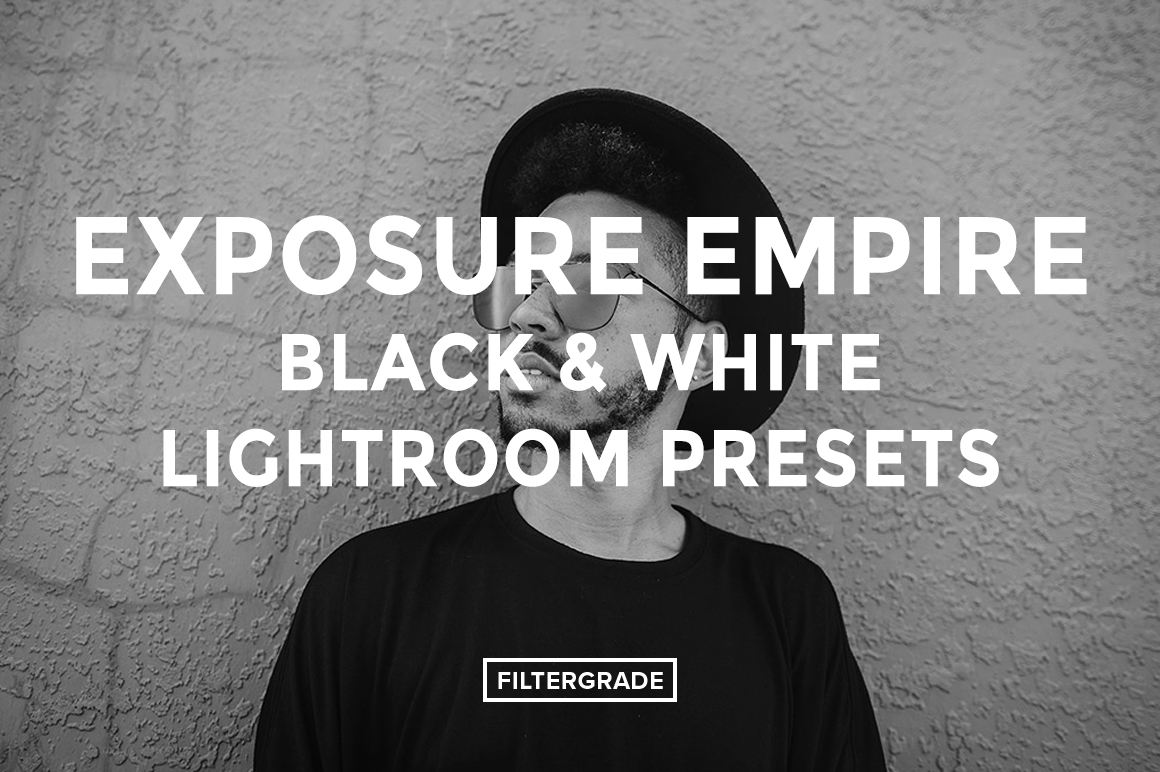 Featured exposure empire bw lightroom presets filtergrade