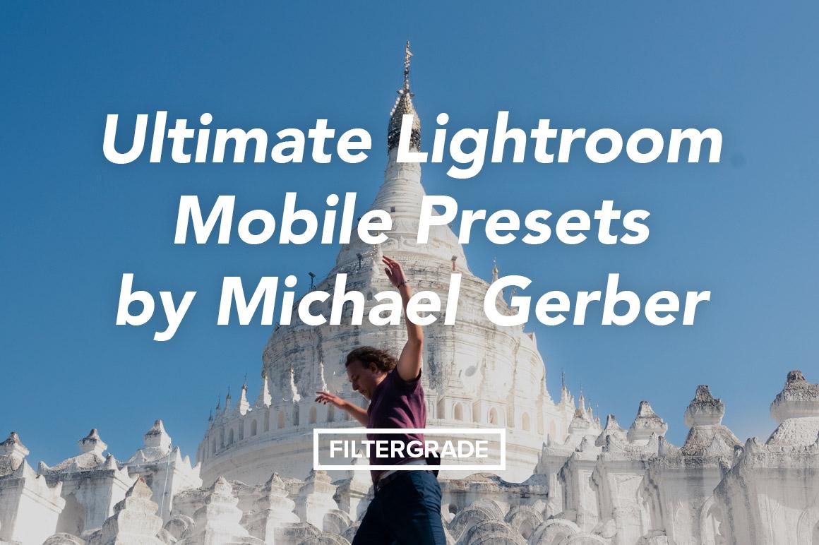 Ultimate Lightroom Mobile Presets by Michael Gerber [@mscgerber]