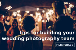 1 Tips for Building Your Wedding Photography Team - FilterGrade