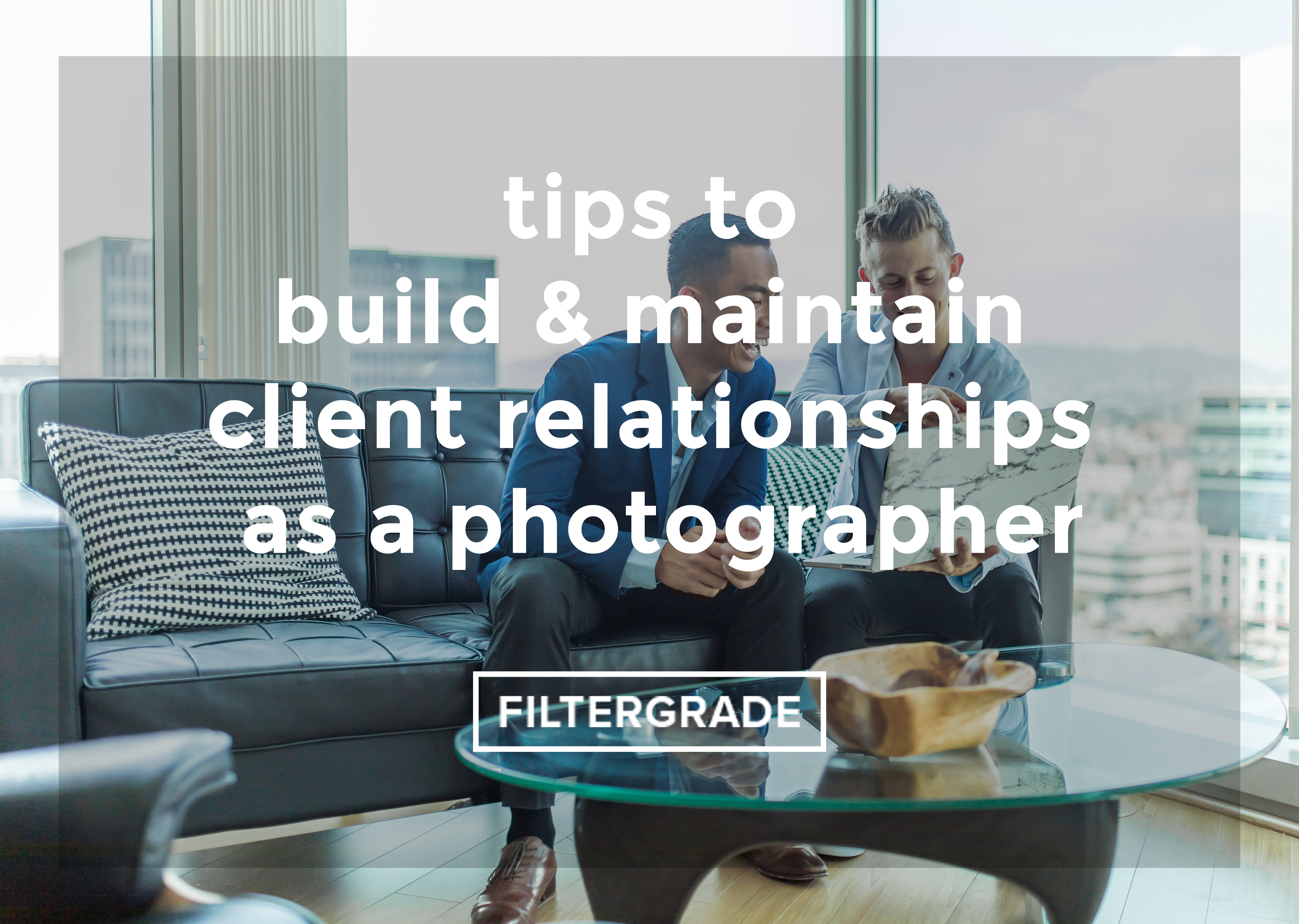 tips to build and maintain client relationships as a photographer - FilterGrade