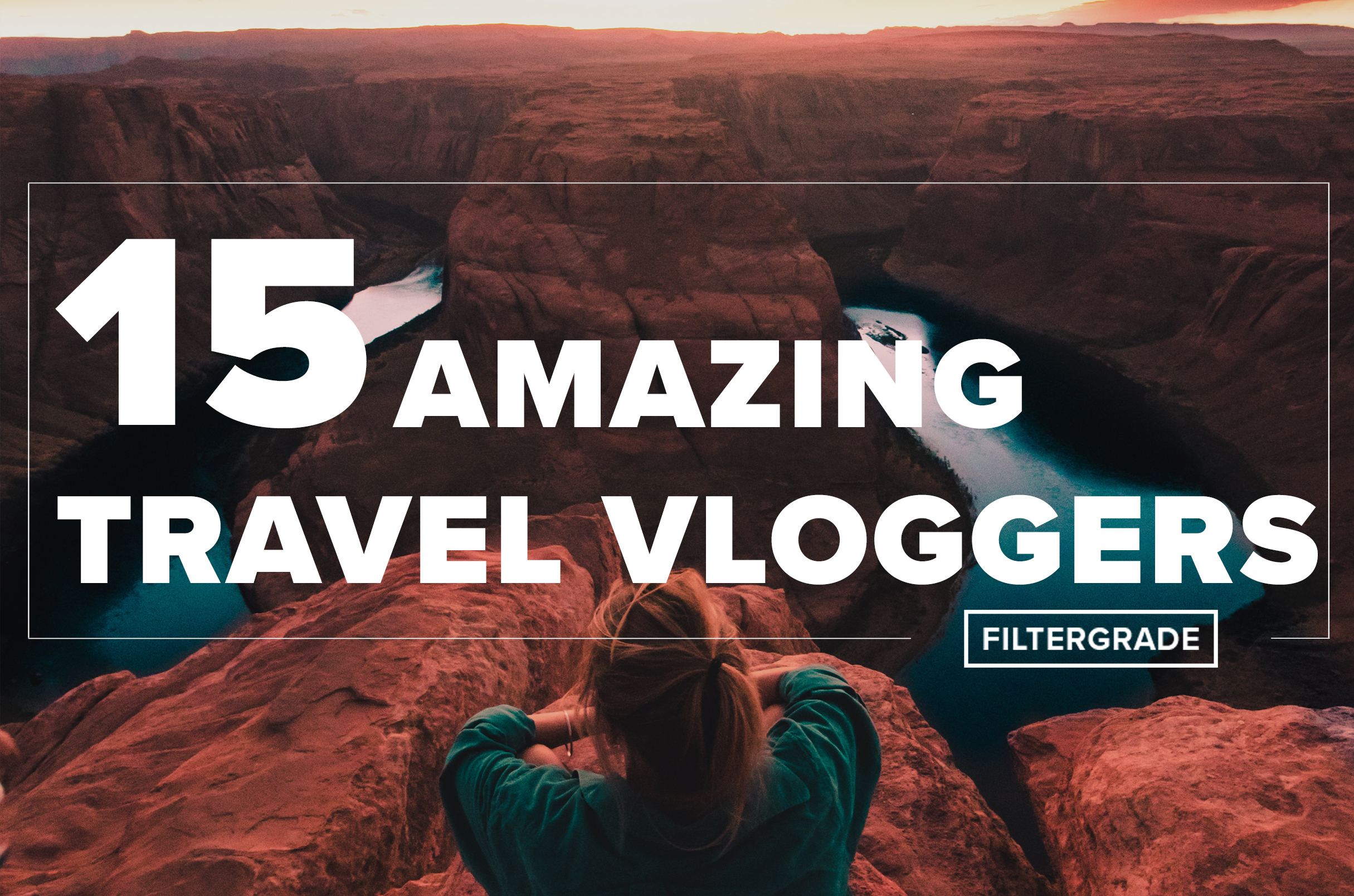 1 Amazing Travel Vloggers - FilterGrade