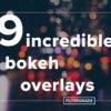 9 Incredible Bokeh Overlays - FilterGrade