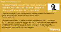 """""""It doesn't make sense to hire smart people and tell them what to do; we hire smart people so they can tell us what to do."""" – Steve Jobs"""