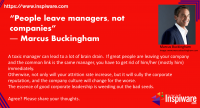 People Leave Managers, not companies - Marcus Buckingham