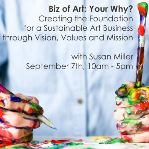 Sept 7 – Biz of Art: Your Why? Creating the Foundation for a Sustainable Art Business through Vision, Values and Mission with Susan Miller