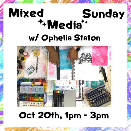 Oct 20 – Mixed Media Sunday w/ Ophelia Staton