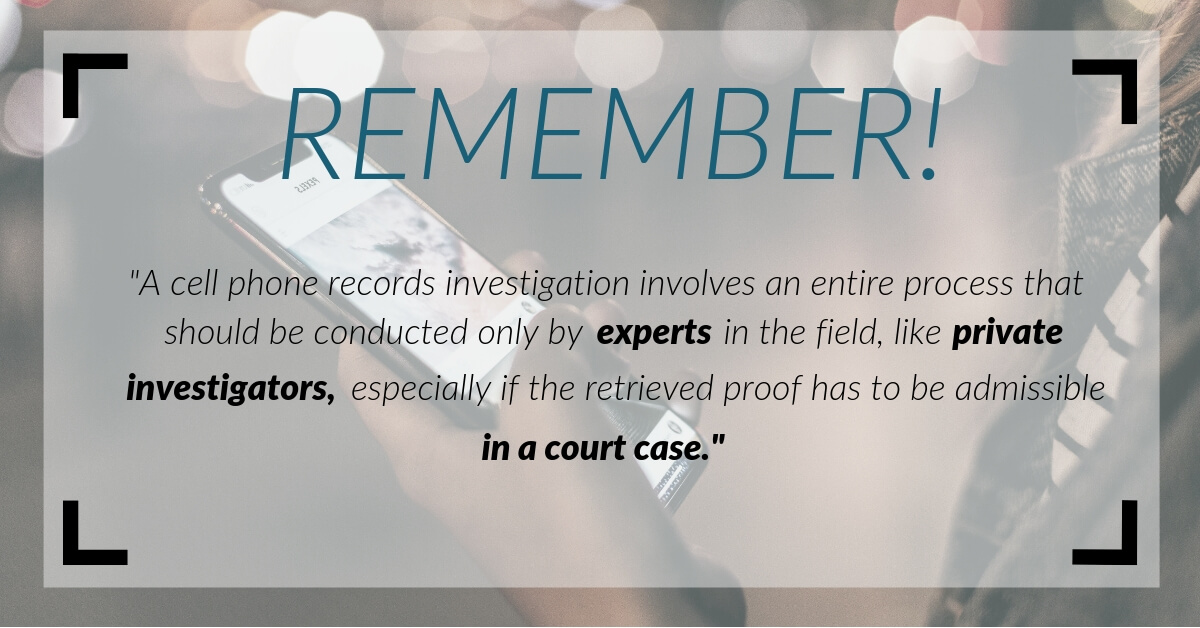 A cell phone records investigation should be conducted only by experts