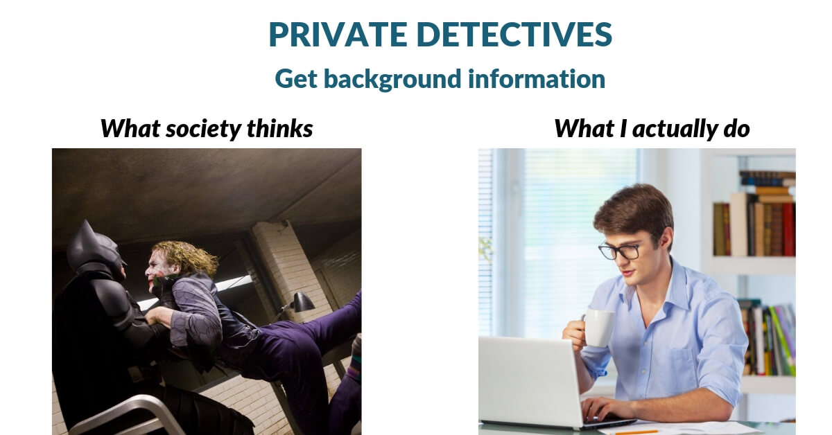 This is how private detectives get background information.