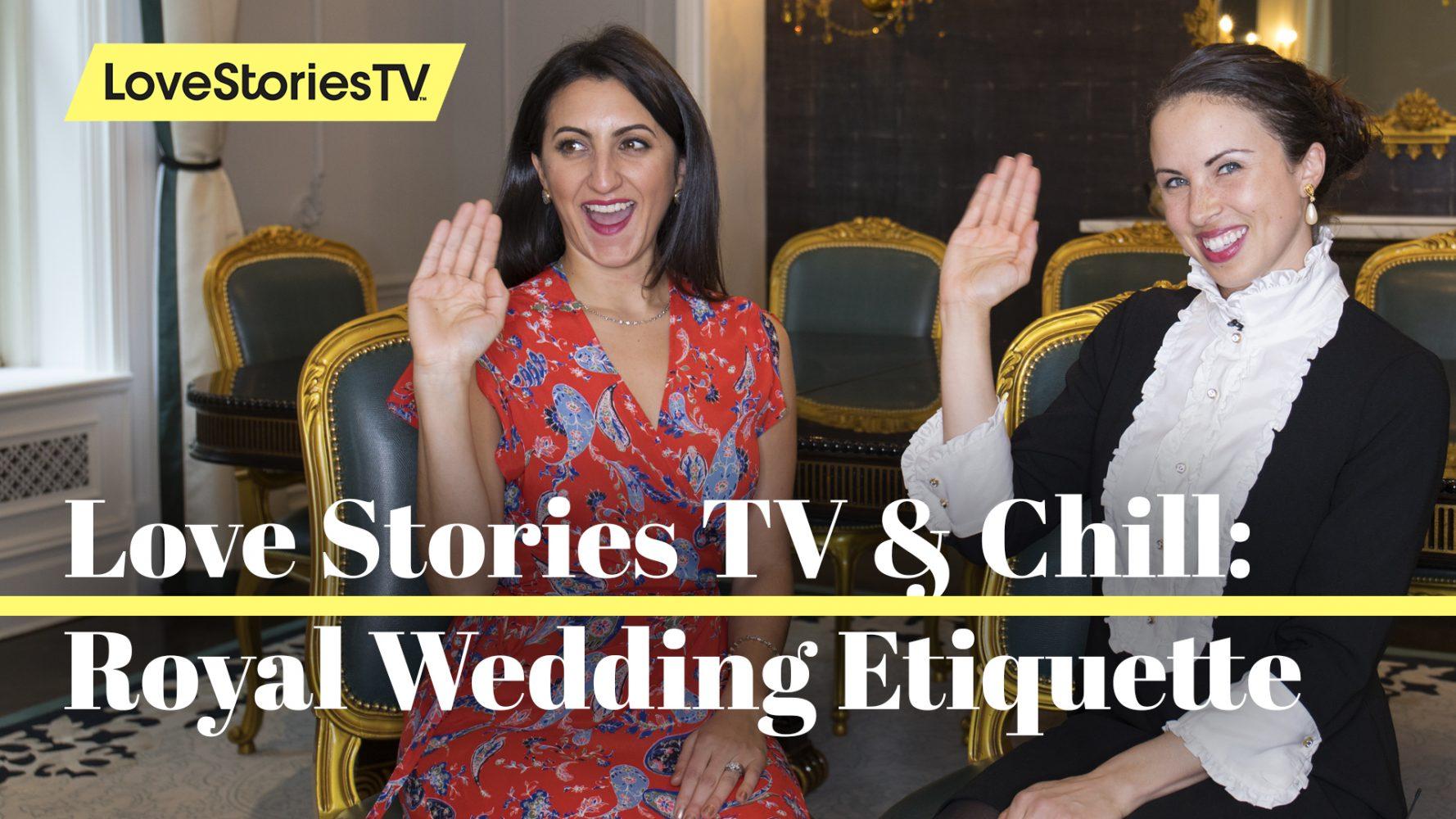 #LoveStoriesTVandChill Episode 20: Royal Wedding Etiquette With Myka Meier