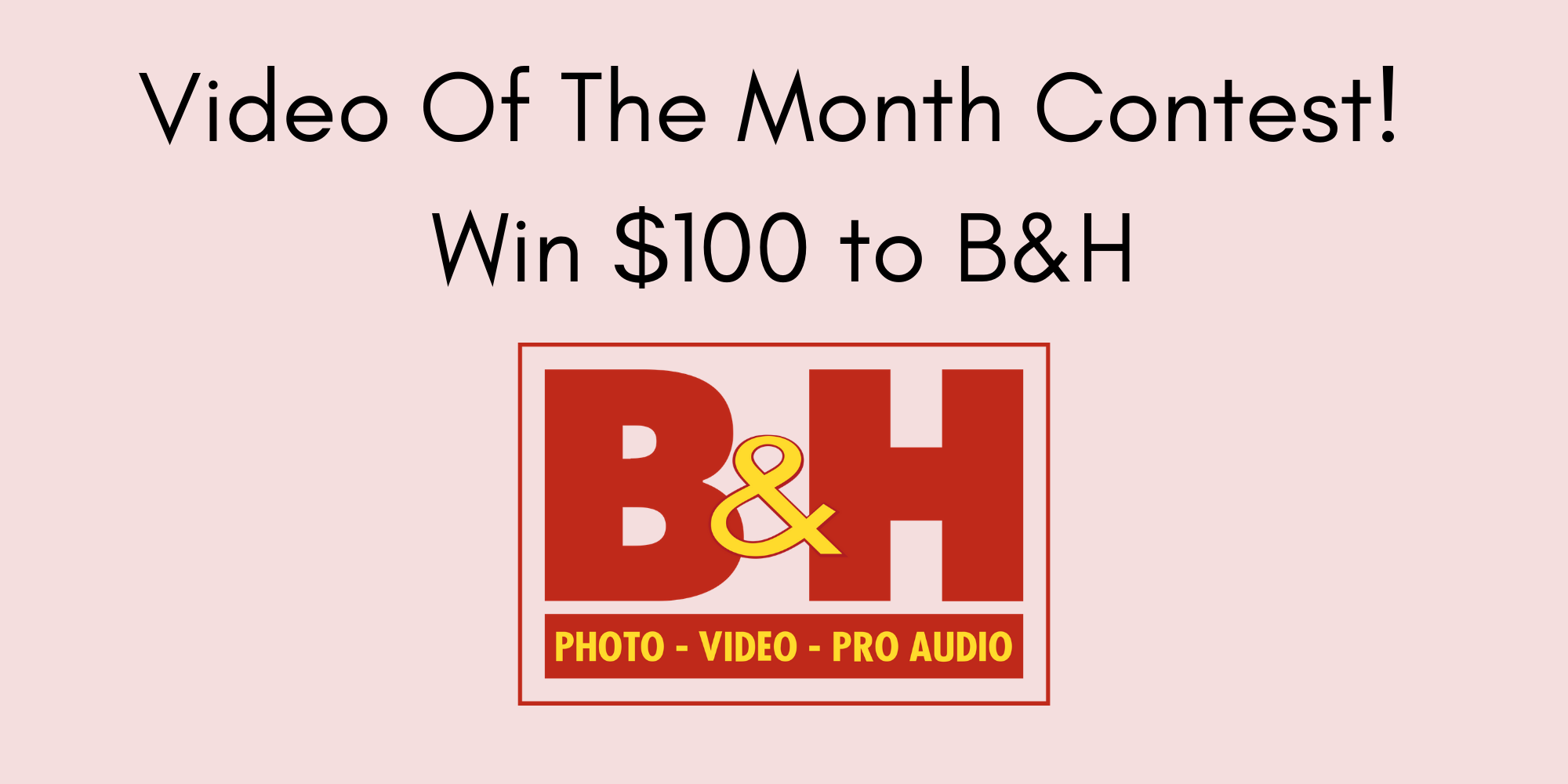 Video Of The Month Contest: Win $100 To B&H Photo