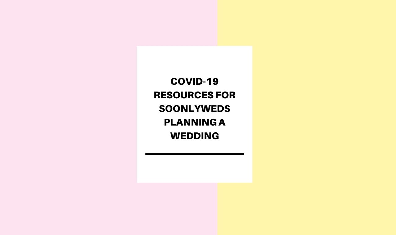 COVID-19 Resources for Soonlyweds Planning a Wedding