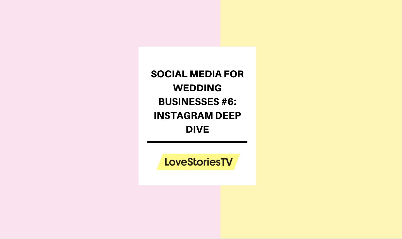 Social Media for Wedding Businesses #6: Instagram Deep Dive