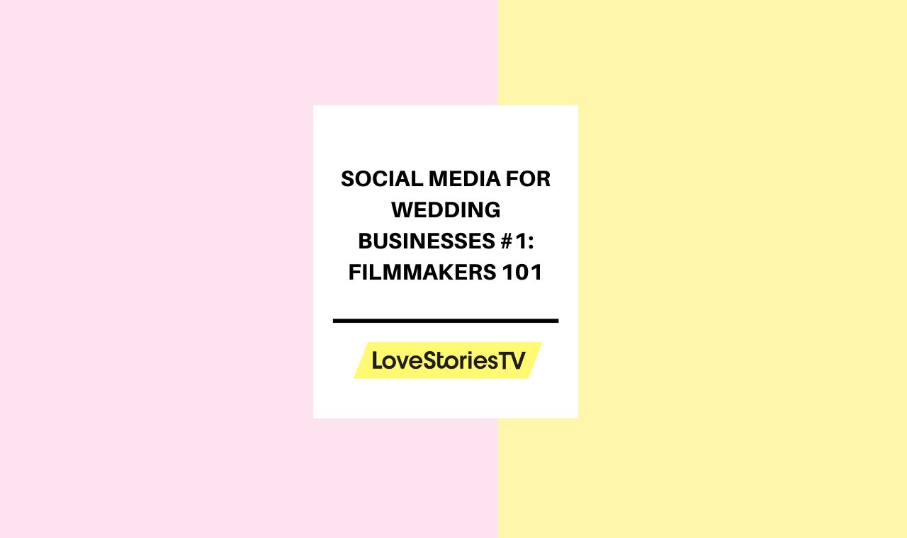Social Media for Wedding Businesses #1: Filmmakers 101