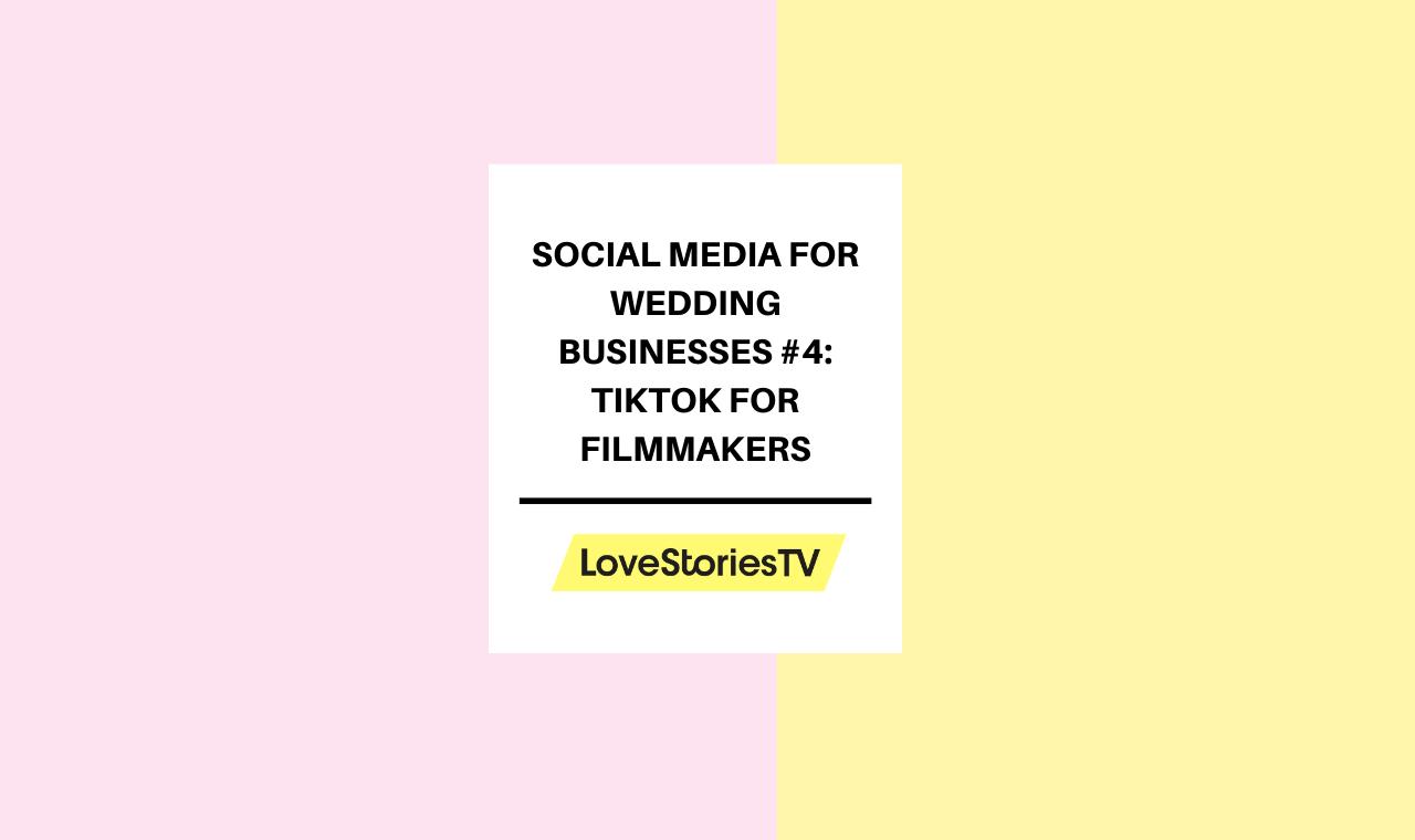 Social Media for Wedding Businesses #4: TikTok for Filmmakers