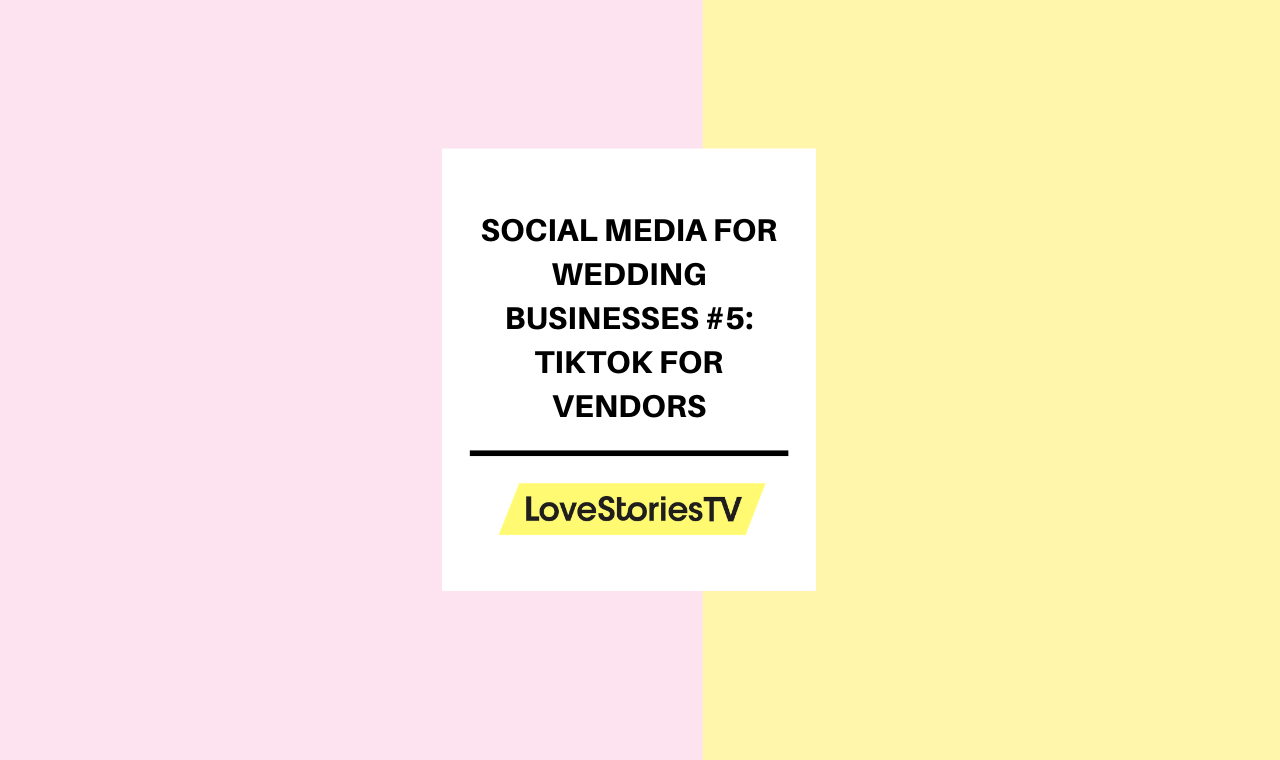 Social Media for Wedding Businesses #5: TikTok for Vendors