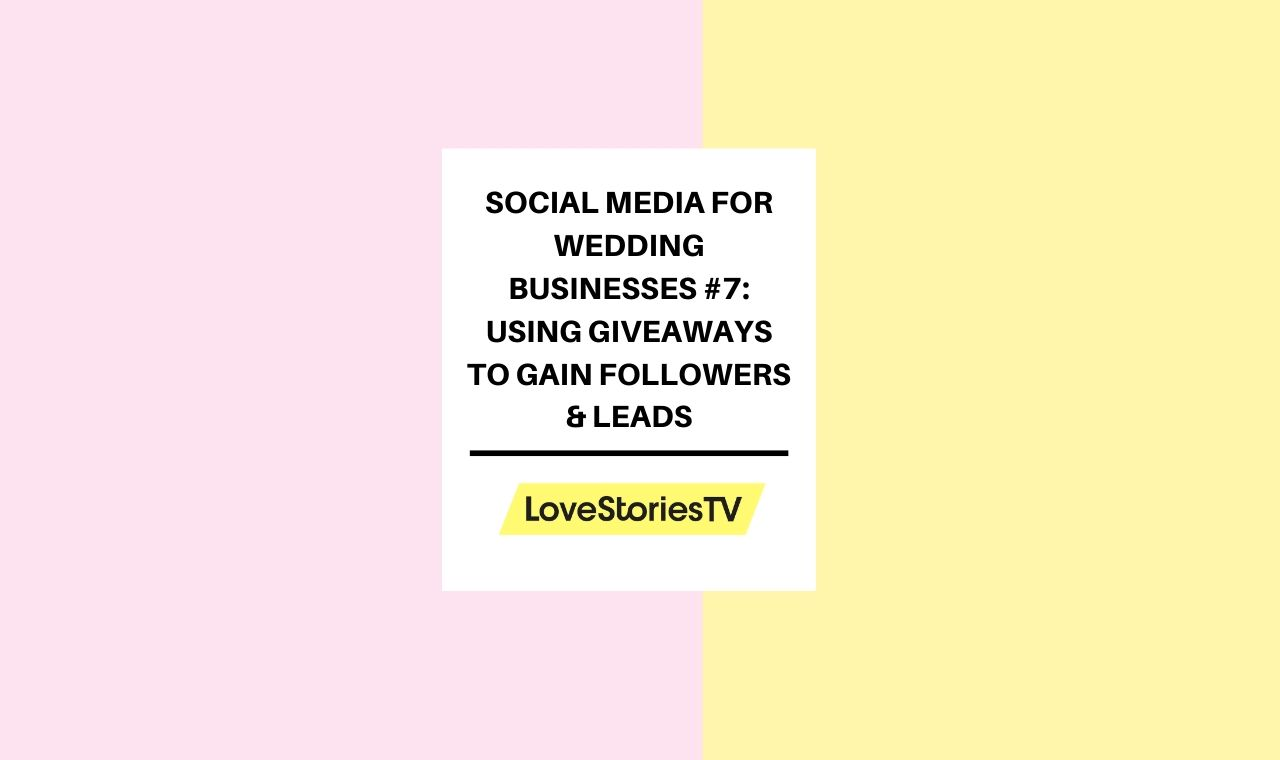 Social Media for Wedding Businesses #7: Using Giveaways to Gain Followers and Leads