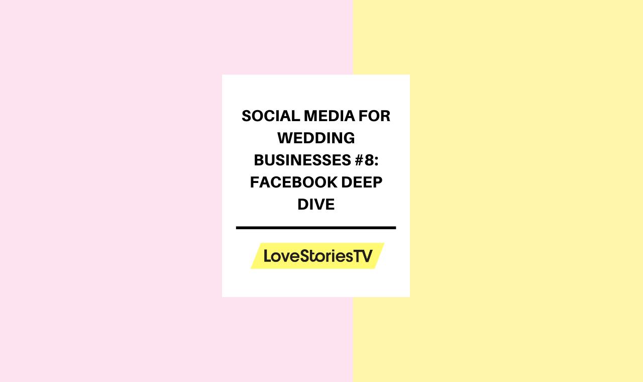 Social Media for Wedding Businesses #8: Facebook Deep Dive