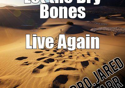 Let the Dry Bones Live Again