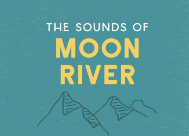 Listen to the Sounds of Moon River!