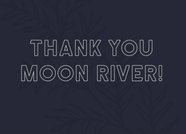 Thank You Moon River!