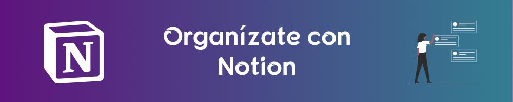 ¿Cómo usar Notion para organizarte?