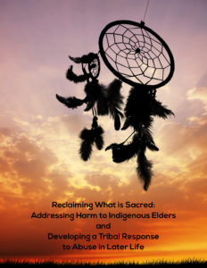 Cover artwork for Reclaiming What is Sacred: Addressing Harm to Indigenous Elders and Developing a Tribal Response to Abuse in Later Life