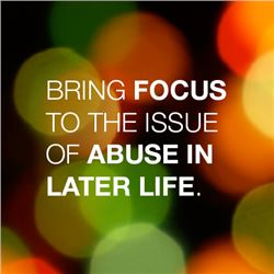 Bring Focus to the Issue of Abuse in Later Life
