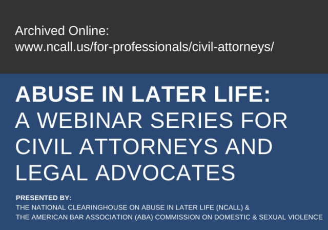 Graphic for Abuse in Later Life: A Webinar Series for Civil Attorneys and Legal Advocates