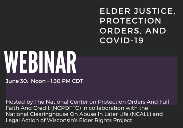 Graphic that reads: Elder Justice Protection Orders and COVID-19. Webinar: June 30, Noon-1:30 pm CDT.