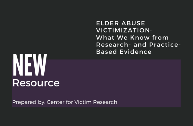 Graphic that reads: New Resource. ELDER ABUSE VICTIMIZATION: What We Know from Research- and Practice- Based Evidence
