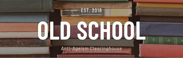 Graphic that reads: OLD SCHOOL Anti-Ageism Clearinghouse