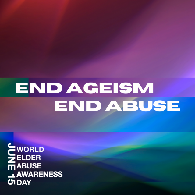 Abstract multi-color background with white text that reads: End Ageism End Abuse. June 15 World Elder Abuse Awareness Day