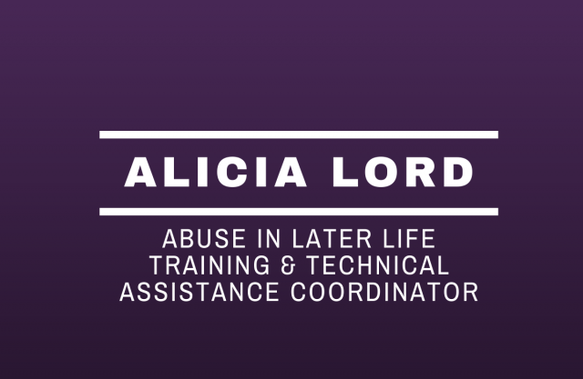 Text that reads: Alicia Lord Abuse in Later Life Training & Technical Assistance Coordinator