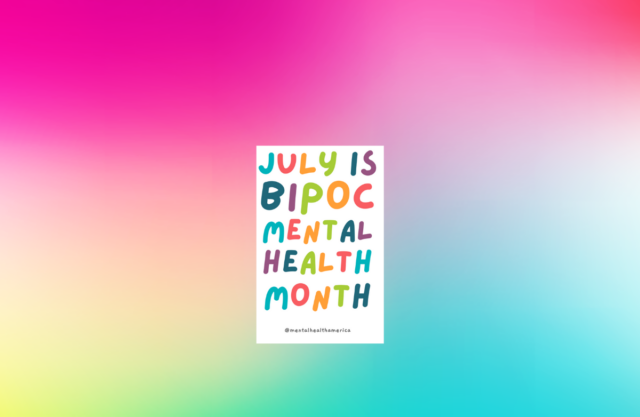 Multi-color background with text that reads: July is BIPOC Mental Health Month