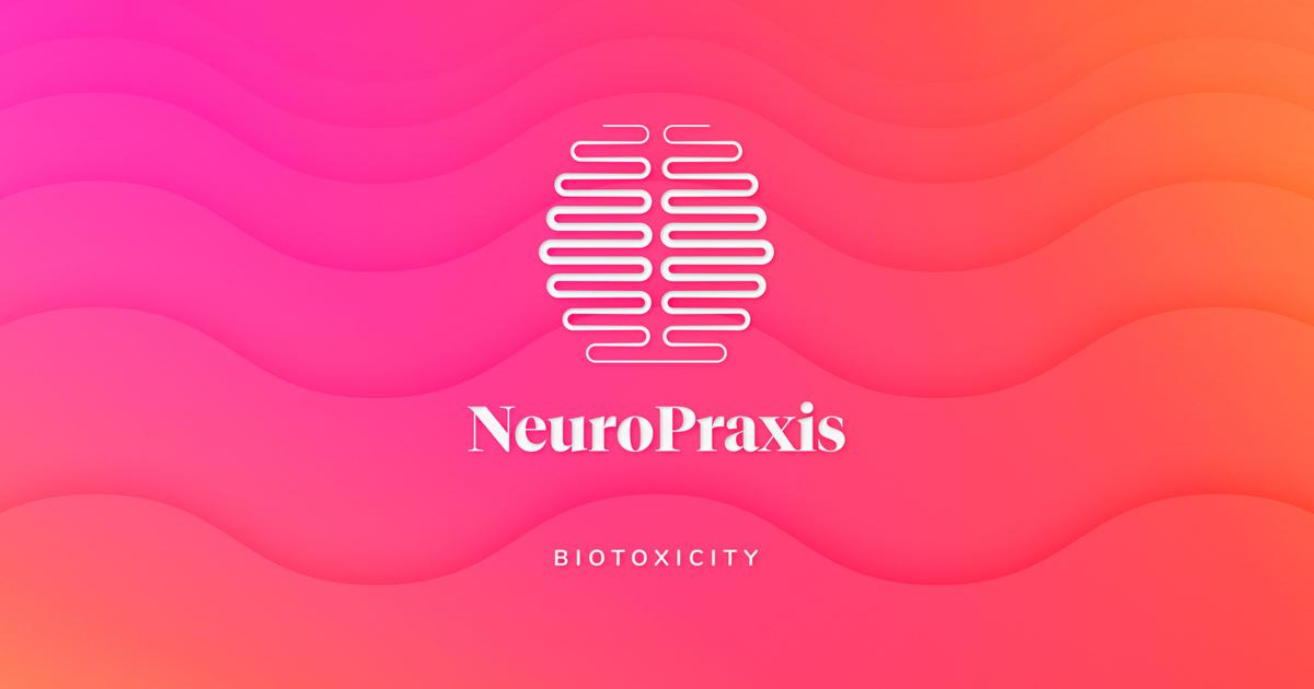 NeuroPraxis - Biotoxicity