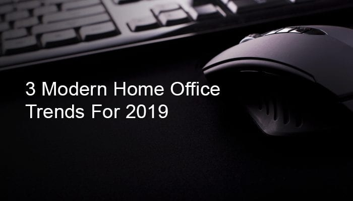 3 Modern Home Office Decor Trends for 2019