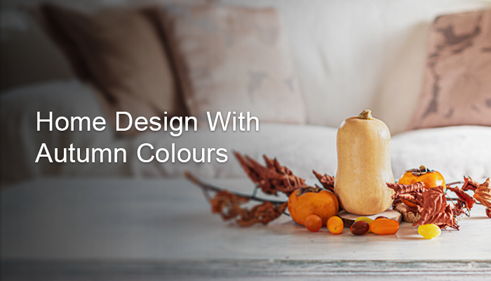 How to Design Your Home With Autumn Colours