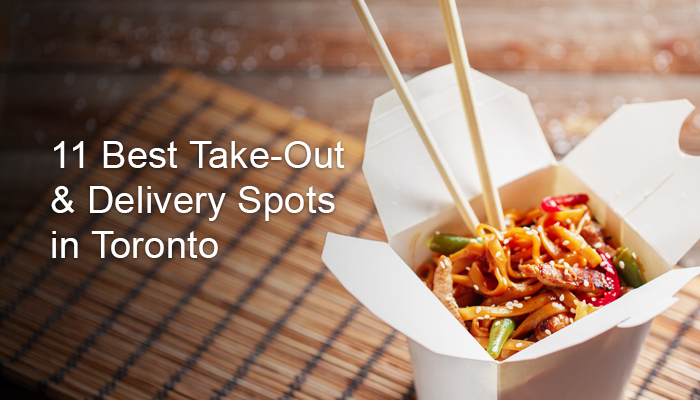 11 Best Take-Out & Delivery Spots in Toronto