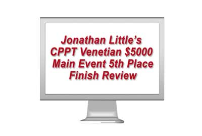 CPPT Venetian $5000  Main Event 5th Place Finish Review