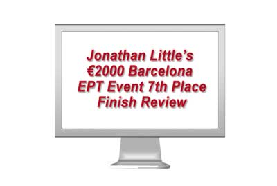 Jonathan Little's Barcelona EPT Event 7th Place Finish Review