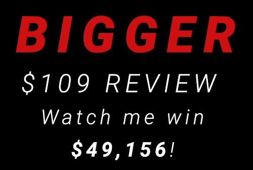 Bigger $109 Review