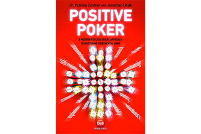 Positive Poker: A Modern Psychological Approach to Mastering Your Mental Game