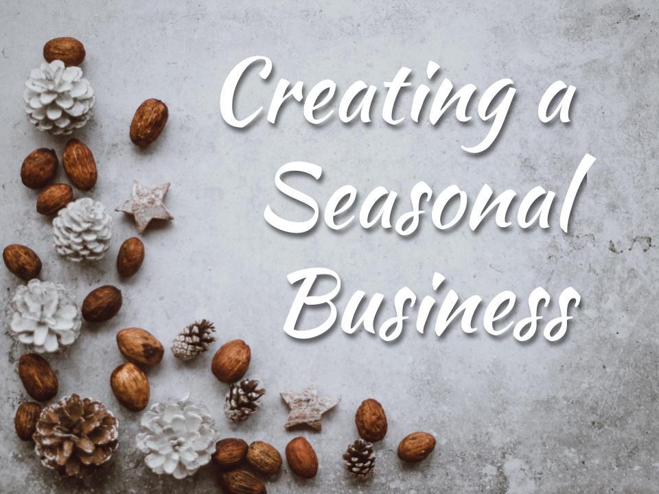 create a seasonal business