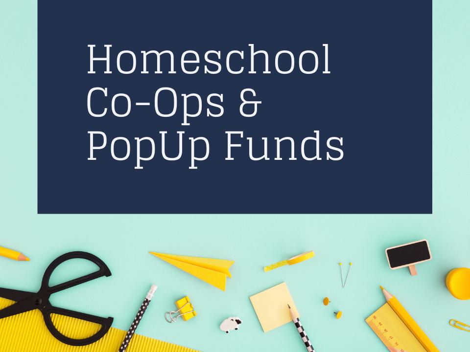 Homeschool Co-Ops & PopUp Funds