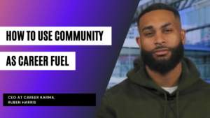How to Use Community as Career Fuel with Career Karma's Ruben Harris