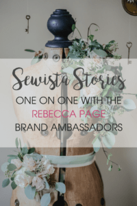 Get to know the Rebecca Page brand ambassadors with our Sewista Stories, a series of one-on-one interviews.