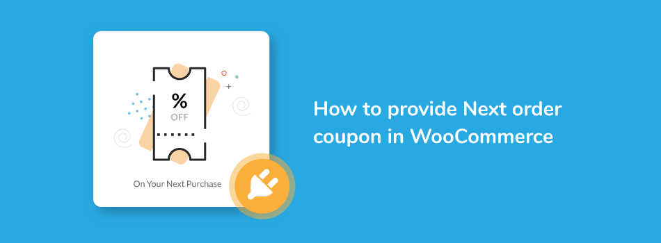 How to provide Next order coupon in WooCommerce