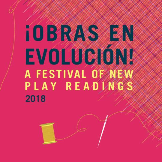 ¡OBRAS EN EVOLUCIÓN 2018! A Festival of New Play Readings