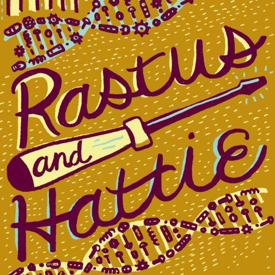 Rastus and Hattie | OCT 5 - 26